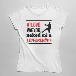 Átlövő vagyok neked mi a szupererőd női póló