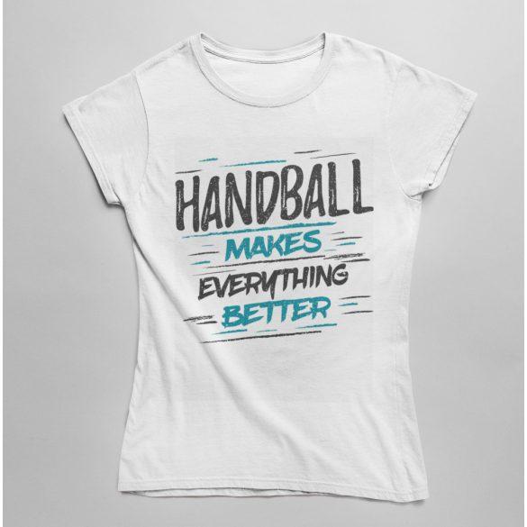 Handball makes everything női póló