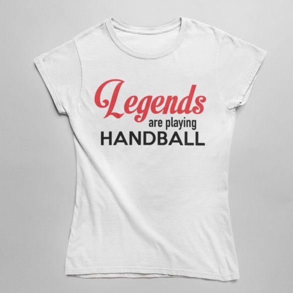 Legends are playing handball női póló